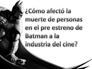 ¿Cómo afectó la muerte de personas en el pre estreno de Batman a la industria del cine?