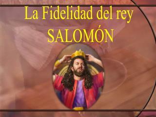 La Fidelidad del rey  SALOMÓN