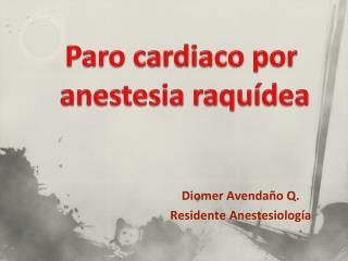 Diomer Avendaño Q. Residente Anestesiología