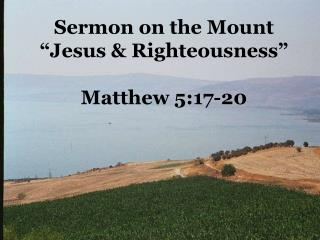 "Sermon on the Mount ""Jesus & Righteousness"" Matthew 5:17-20"