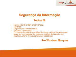 Segurança da Informação Tópico 06 Norma  ISO/IEC NBR 27001/27002.  Histórico .