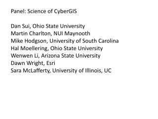 Panel: Science of CyberGIS Dan Sui, Ohio State University Martin Charlton, NUI Maynooth