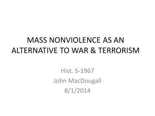 MASS NONVIOLENCE AS AN ALTERNATIVE TO WAR & TERRORISM
