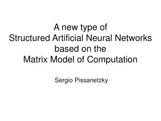A new type of  Structured Artificial Neural Networks based on the  Matrix Model of Computation