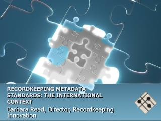 RECORDKEEPING METADATA STANDARDS: THE INTERNATIONAL CONTEXT