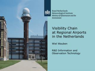 Visibility Chain  at Regional Airports in the Netherlands