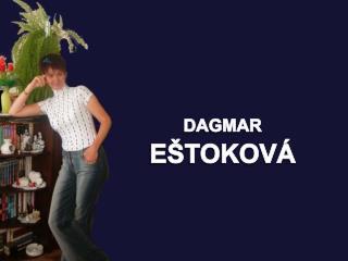 DAGMAR  EŠTOKOVÁ