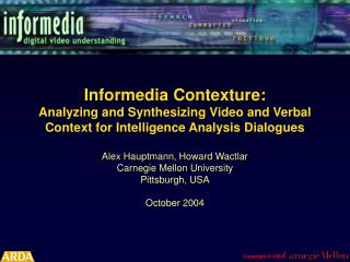 Alex Hauptmann, Howard Wactlar Carnegie Mellon University Pittsburgh, USA October 2004