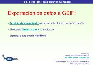 Silvia Lusa Unidad de Coordinación GBIF-ES  gbif.es lusa@gbif.es