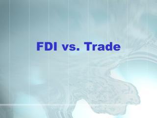 FDI vs. Trade