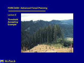 FORS 8450 • Advanced Forest Planning Lecture 8 Threshold Accepting Example