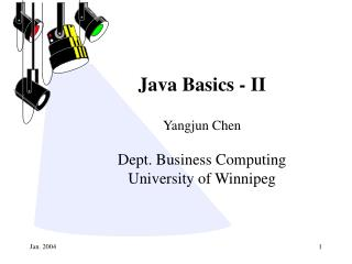 Java Basics - II Yangjun Chen Dept. Business Computing University of Winnipeg