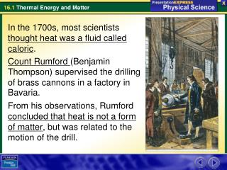 In the 1700s, most scientists  thought heat was a fluid called caloric .