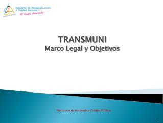 TRANSMUNI Marco Legal y Objetivos