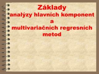 Základy analýzy hlavních komponent a  multivariačních regresních metod