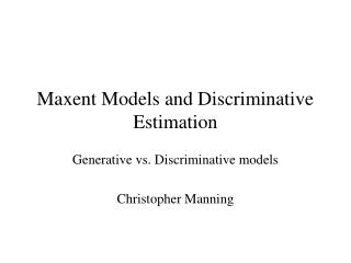 Maxent Models and Discriminative Estimation
