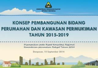 KONSEP PEMBANGUNAN BIDANG PERUMAHAN DAN KAWASAN PERMUKIMAN TAHUN 2015-2019