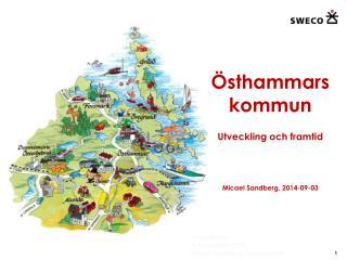 Östhammars kommun Utveckling och  framtid Micael Sandberg, 2014-09-03