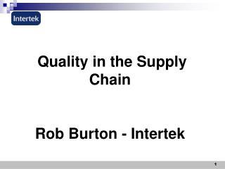 Quality in the Supply Chain Rob Burton - Intertek