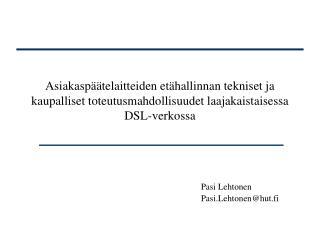 Pasi Lehtonen Pasi.Lehtonen@hut.fi