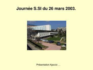 Journée S.SI du 26 mars 2003.