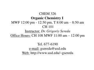 CHEM 326 Organic Chemistry I MWF 12:00 pm - 12:50 pm, T 8:00 am – 8:50 am  CH 101