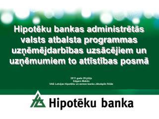 2011.gada 29.jūlijs Edgars Mekšs VAS Latvijas Hipotēku un zemes banka Jēkabpils filiāle