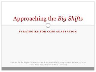 Approaching the Big Shifts
