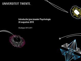 Introductie (pre-)master Psychologie 24 augustus 2010 Studiejaar 2010-2011