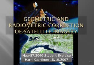 Geometric  and  radiometric correction  of  satellite imagery