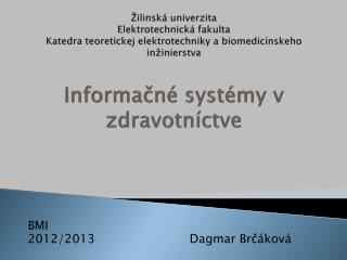 BMI 2012/2013                         Dagmar  Brčáková