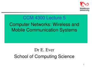 CCM 4300 Lecture 5 Computer Networks: Wireless and Mobile Communication Systems Dr E. Ever