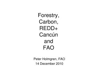 Forestry,  Carbon,  REDD+ Cancún  and  FAO
