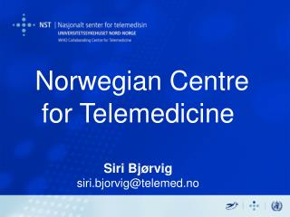 Norwegian Centre for Telemedicine Siri Bjørvig siri.bjorvig@telemed.no