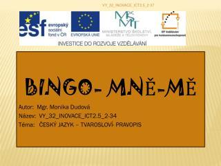 BINGO- MNĚ-MĚ   Autor:  Mgr. Monika Dudová Název:  VY_32_INOVACE_ICT2.5_2-34