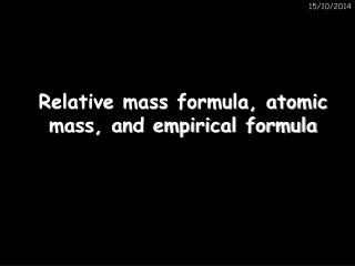 Relative mass formula, atomic mass, and empirical formula