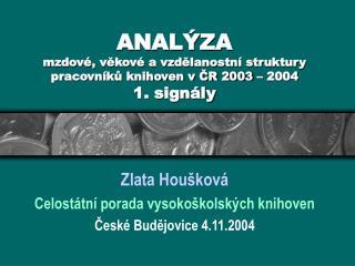 ANALÝZA mzdové, věkové a vzdělanostní struktury pracovníků knihoven v ČR 2003 – 2004 1. signály