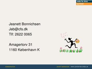 Jeanett Bonnichsen Jeb@cfs.dk Tlf: 2622 0065 Amagertorv 31 1160 København K