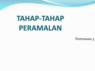TAHAP-TAHAP PERAMALAN