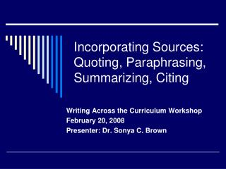 Incorporating Sources: Quoting, Paraphrasing, Summarizing, Citing