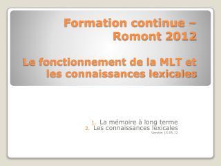 Formation continue –  Romont  2012 Le fonctionnement de la MLT et les connaissances lexicales