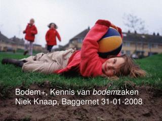 Bodem+, Kennis van  bodem zaken Niek Knaap, Baggernet 31-01-2008