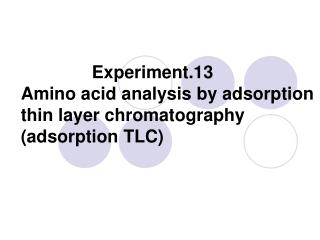 Experiment.13 Amino acid analysis by adsorption thin layer chromatography    (adsorption TLC)
