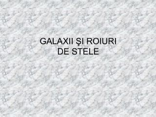 GALAXII ŞI ROIURI DE STELE