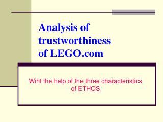 Analysis of trustworthiness of LEGO