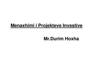 Menaxhimi i Projekteve Investive Mr.Durim Hoxha