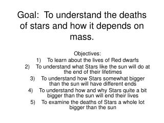Goal:  To understand the deaths of stars and how it depends on mass.