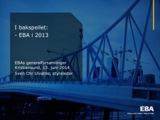I bakspeilet: - EBA i 2013