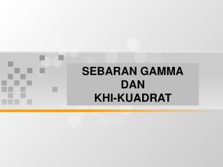 SEBARAN GAMMA DAN  KHI-KUADRAT