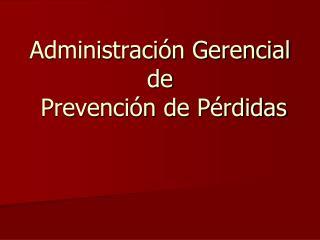 Administraci�n Gerencial  de  Prevenci�n de P�rdidas